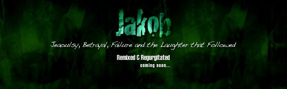 Jakob Vol. 1 Jealousy Betrayal Failure and the Laughter that Followed